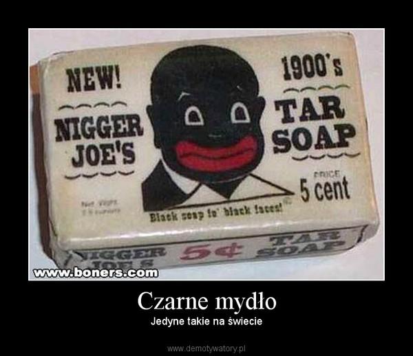 Czarne mydło – Jedyne takie na świecie