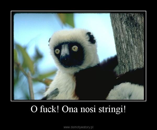 O fuck! Ona nosi stringi! –