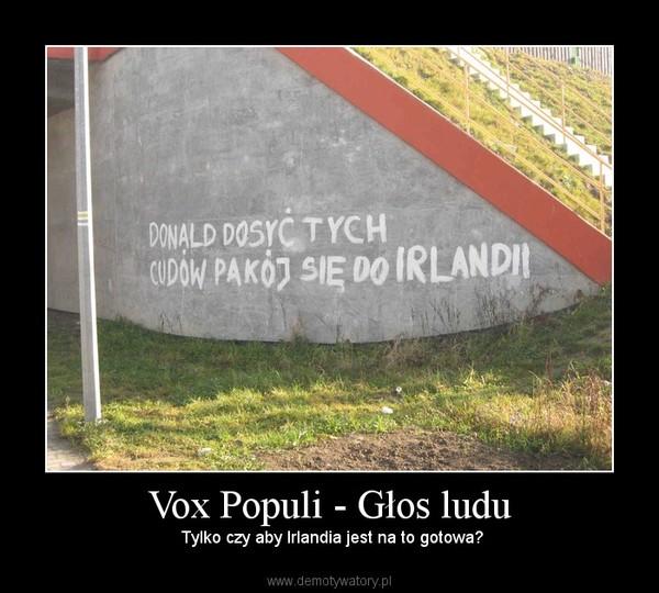 Vox Populi - Głos ludu –  Tylko czy aby Irlandia jest na to gotowa?