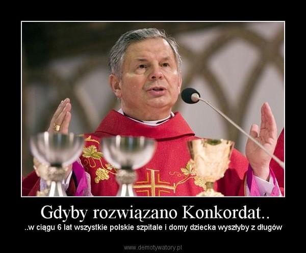 Gdyby rozwiązano Konkordat.. – ..w ciągu 6 lat wszystkie polskie szpitale i domy dziecka wyszłyby z długów