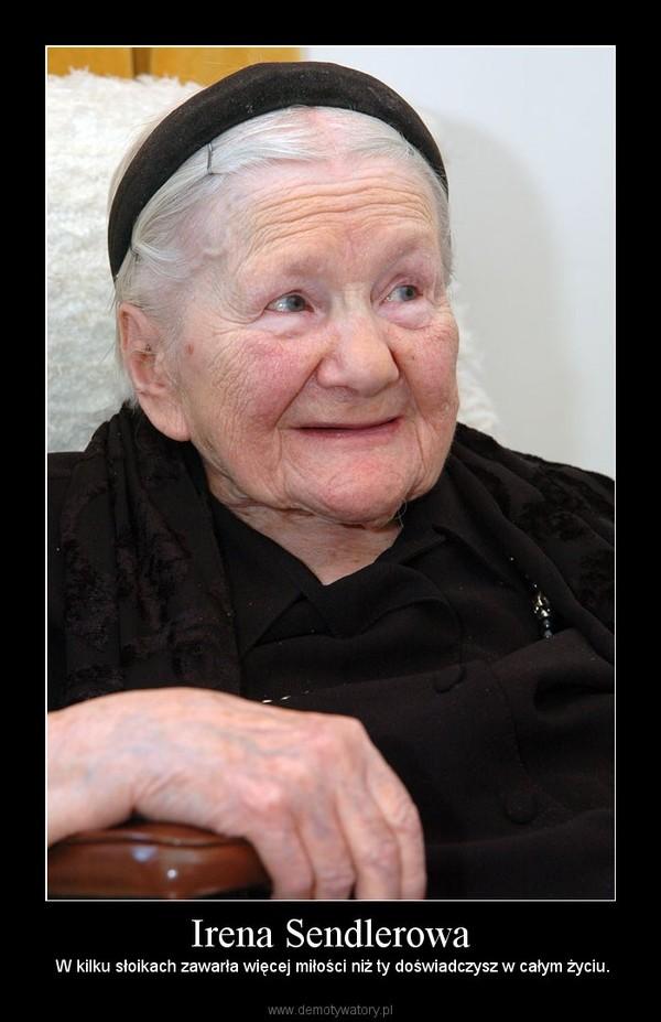 Irena Sendlerowa –  W kilku słoikach zawarła więcej miłości niż ty doświadczysz w całym życiu.