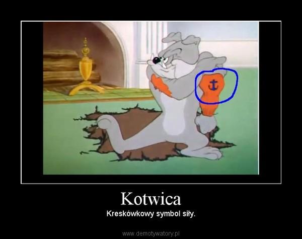 Kotwica –  Kreskówkowy symbol siły.