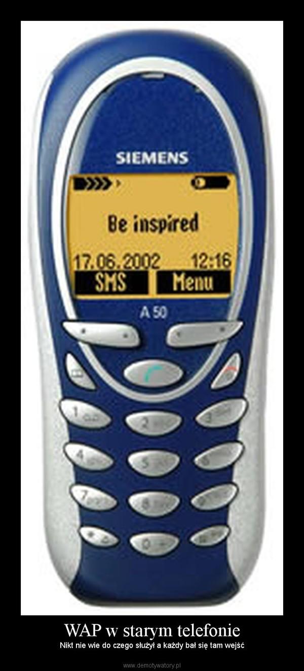 WAP w starym telefonie –  Nikt nie wie do czego służył a każdy bał się tam wejść