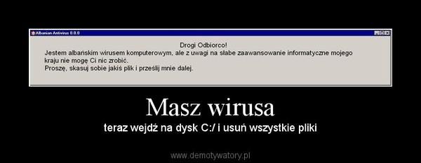 Masz wirusa – teraz wejdź na dysk C:/ i usuń wszystkie pliki