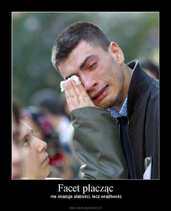 Facet płacząc –  nie okazuje słabości, lecz wrażliwość