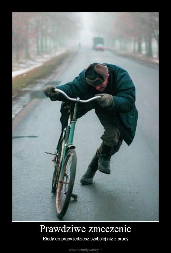 Prawdziwe zmeczenie – Kiedy do pracy jedziesz szybciej niz z pracy