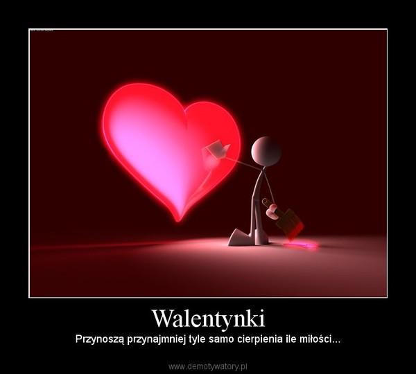 Walentynki – Przynoszą przynajmniej tyle samo cierpienia ile miłości...
