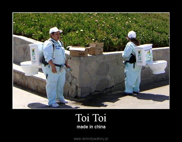 Toi Toi – made in china