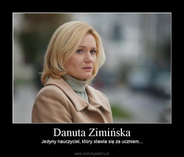 Danuta Zimińska – Jedyny nauczyciel, który stawia się za uczniem...