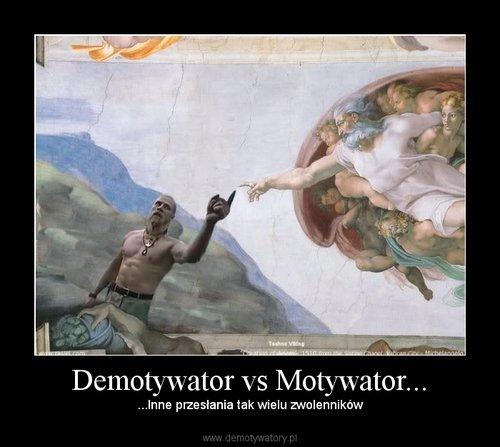 Demotywator vs Motywator...