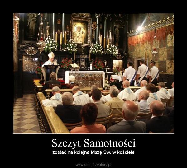Szczyt Samotności – zostać na kolejną Mszę Św. w kościele