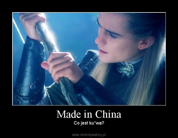 Made in China – Co jest ku*wa?