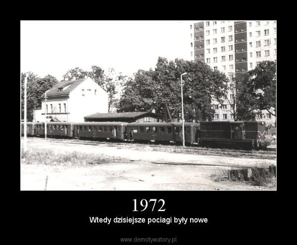 1972 – Wtedy dzisiejsze pociagi były nowe