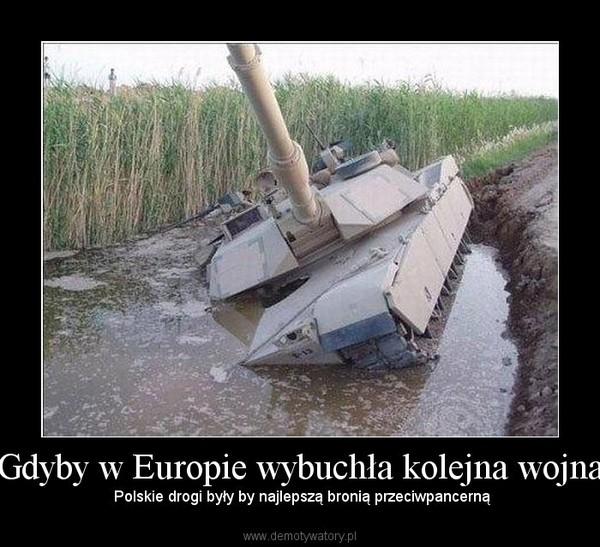 Gdyby w Europie wybuchła kolejna wojna –  Polskie drogi były by najlepszą bronią przeciwpancerną