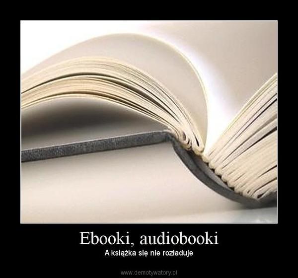 Ebooki, audiobooki –  A książka się nie rozładuje