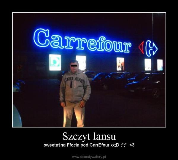 Szczyt lansu – sweetaśna Ffocia pod CarrEfour xx;D ;*;*  <3