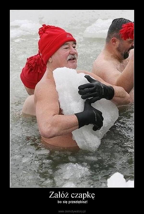 Załóż czapkę –  bo się przeziębisz!