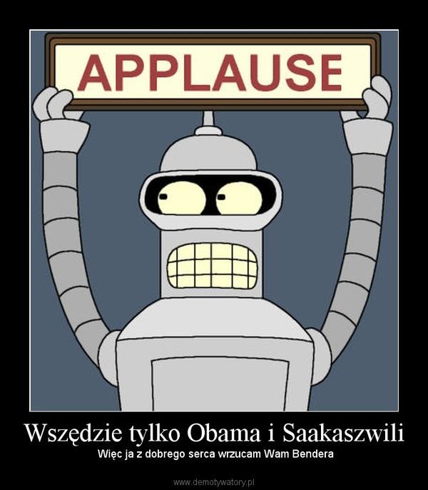 Wszędzie tylko Obama i Saakaszwili –  Więc ja z dobrego serca wrzucam Wam Bendera