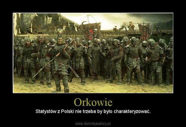 Orkowie –  Statystów z Polski nie trzeba by było charakteryzować.