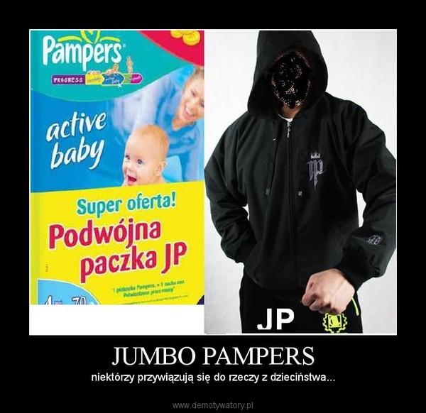 JUMBO PAMPERS – niektórzy przywiązują się do rzeczy z dzieciństwa...