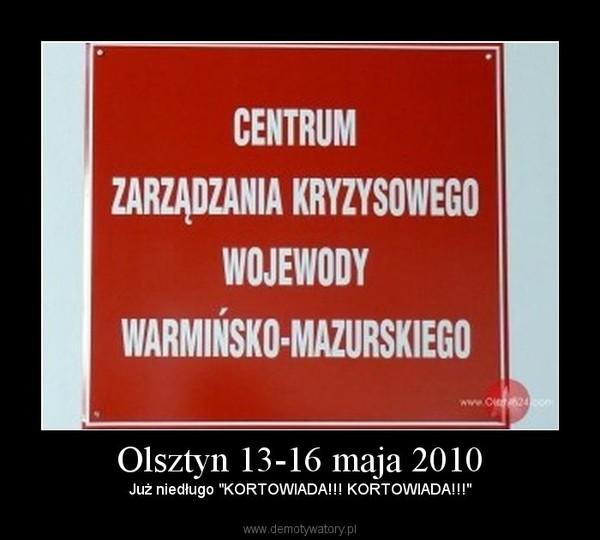"""Olsztyn 13-16 maja 2010 – Już niedługo """"KORTOWIADA!!! KORTOWIADA!!!"""""""