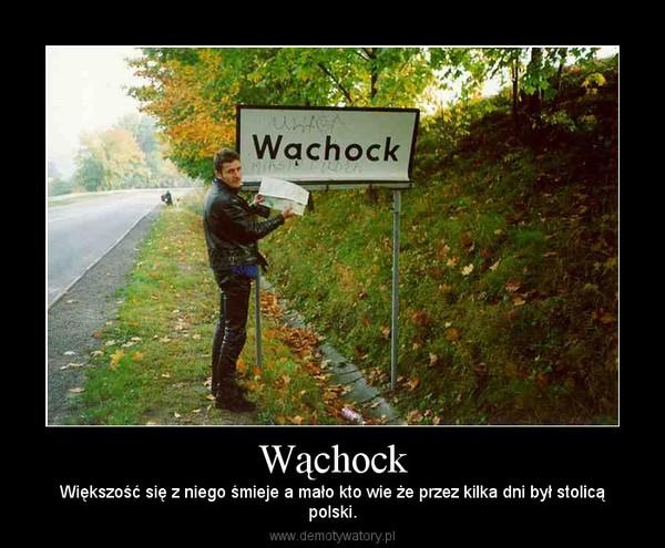 Wąchock – Większość się z niego śmieje a mało kto wie że przez kilka dni był stolicąpolski.