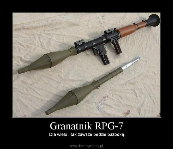Granatnik RPG-7 –  Dla wielu i tak zawsze będzie bazooką.