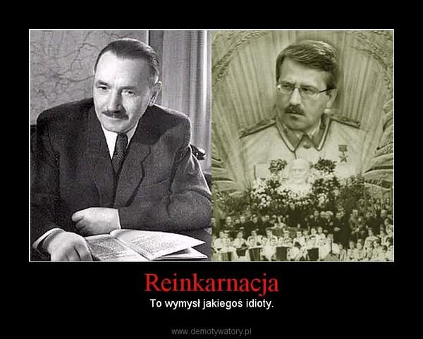 Reinkarnacja – To wymysł jakiegoś idioty.