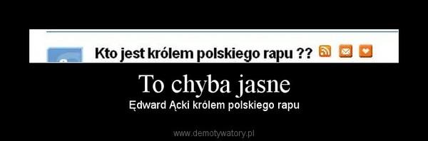 To chyba jasne –  Ędward Ącki królem polskiego rapu