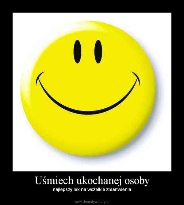 Uśmiech ukochanej osoby –  najlepszy lek na wszelkie zmartwienia.
