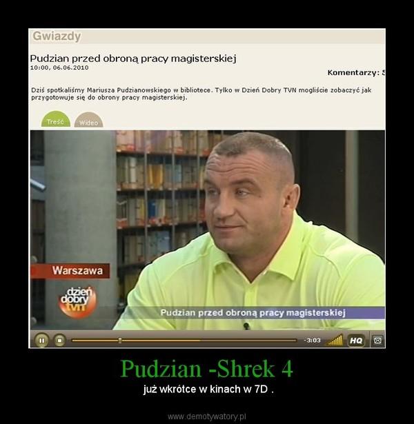 Pudzian -Shrek 4 –  już wkrótce w kinach w 7D .