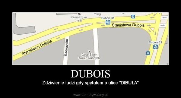 """DUBOIS – Zdziwienie ludzi gdy spytałem o ulice """"DIBUŁA"""""""