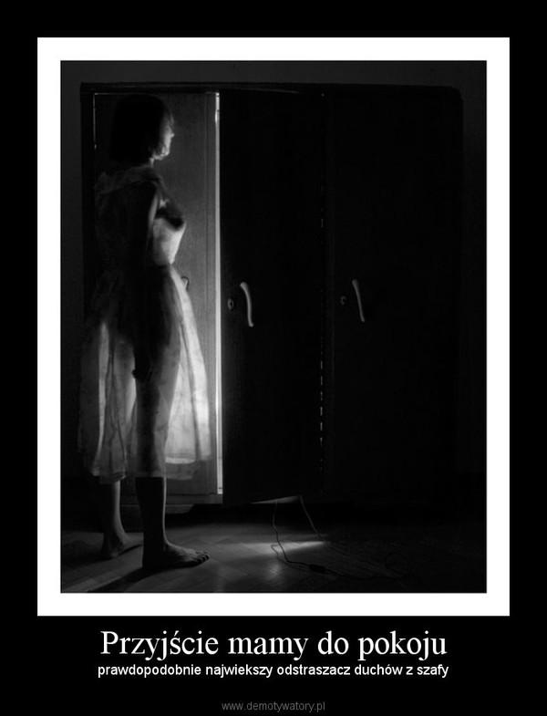 Przyjście mamy do pokoju – prawdopodobnie najwiekszy odstraszacz duchów z szafy