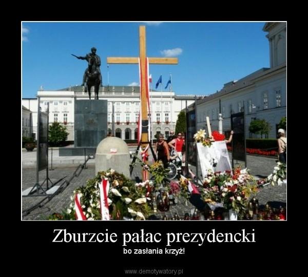 Zburzcie pałac prezydencki – bo zasłania krzyż!