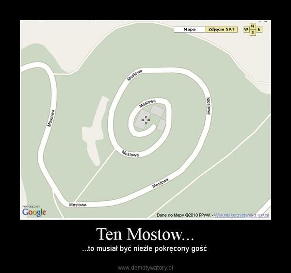 Ten Mostow... – ...to musiał być nieźle pokręcony gość