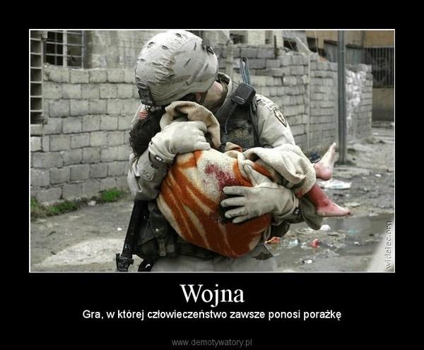 Wojna – Gra, w której człowieczeństwo zawsze ponosi porażkę