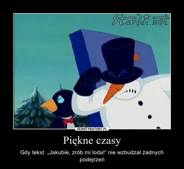 """Piękne czasy – Gdy tekst  """"Jakubie, zrób mi loda!"""" nie wzbudzał żadnych podejrzeń"""