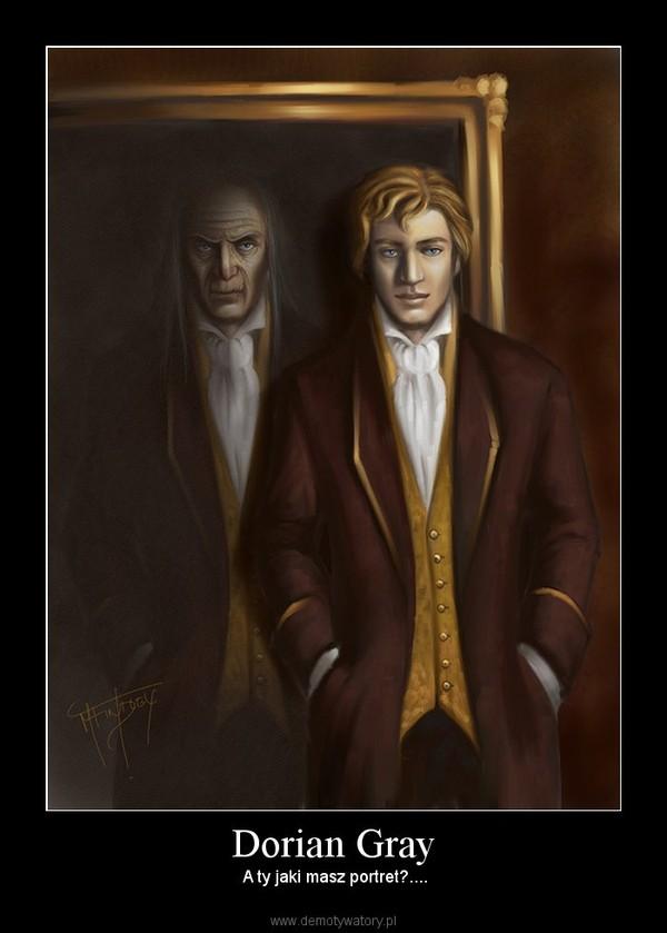 Dorian Gray –  A ty jaki masz portret?....