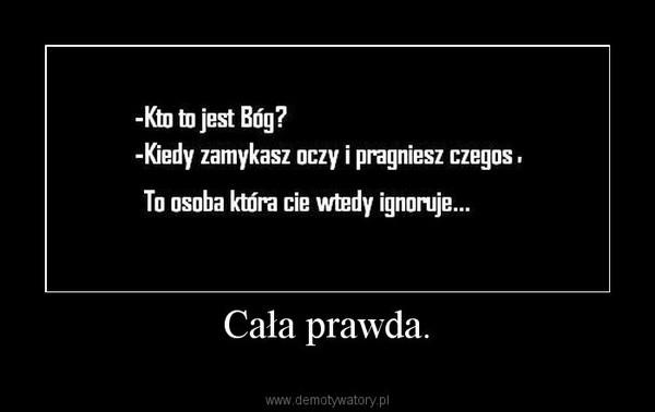 Cała prawda. –