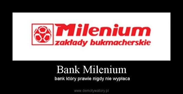 Bank Milenium –  bank który prawie nigdy nie wypłaca