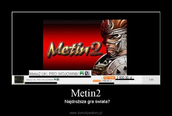 Metin2 –   Najdroższa gra świata?