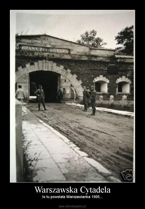 Warszawska Cytadela – to tu powstała Warszawianka 1905...