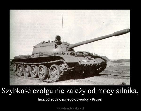Szybkość czołgu nie zależy od mocy silnika, – lecz od zdolności jego dowódcy - Kruvel