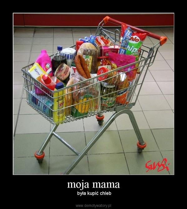 moja mama – była kupić chleb