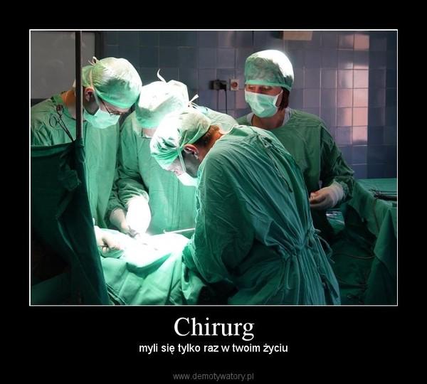 Chirurg – myli się tylko raz w twoim życiu