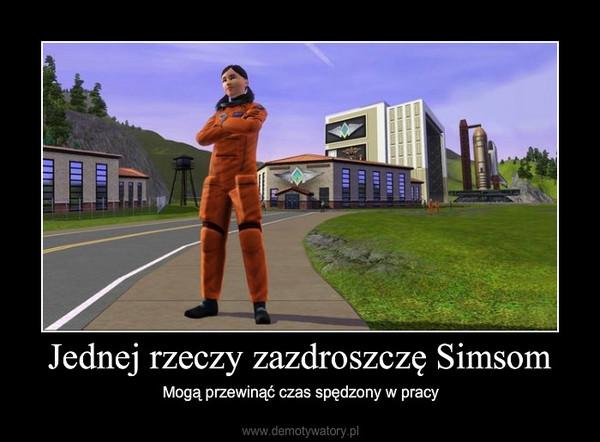Jednej rzeczy zazdroszczę Simsom – Mogą przewinąć czas spędzony w pracy