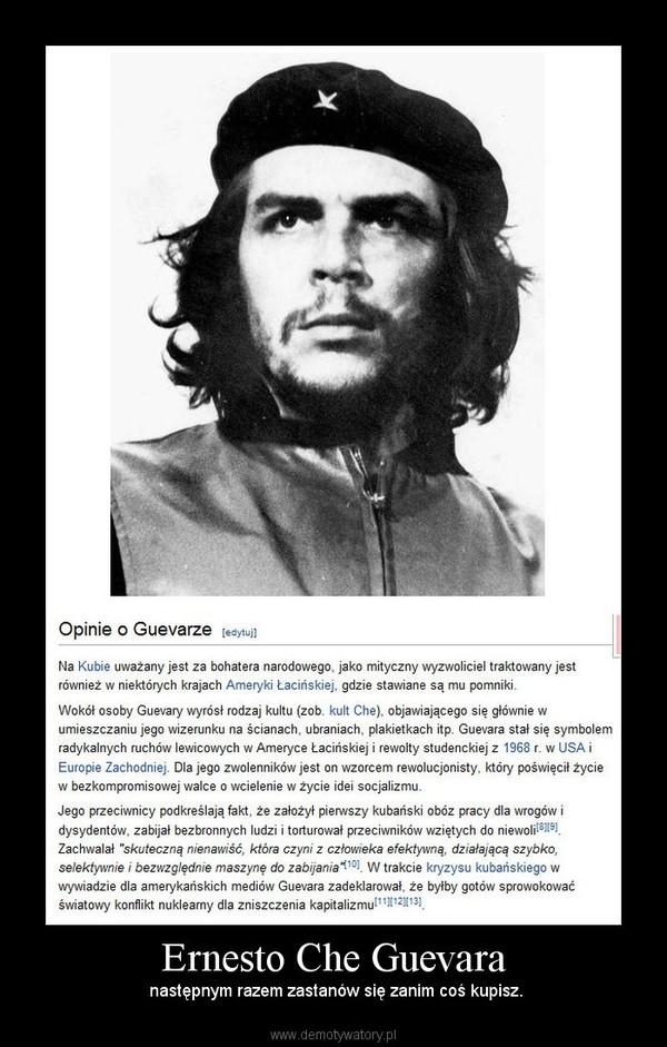 Ernesto Che Guevara – następnym razem zastanów się zanim coś kupisz.