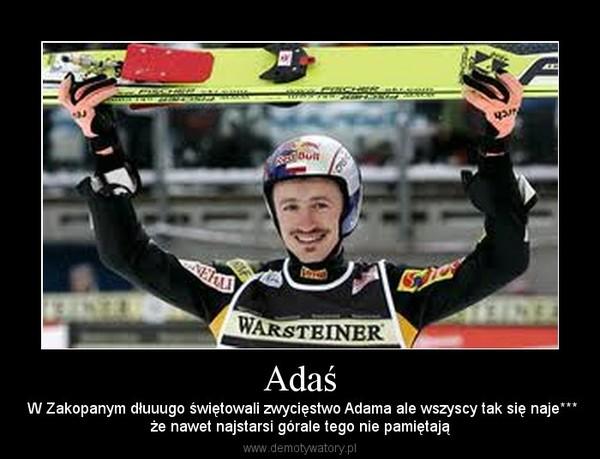 Adaś – W Zakopanym dłuuugo świętowali zwycięstwo Adama ale wszyscy tak się naje***że nawet najstarsi górale tego nie pamiętają