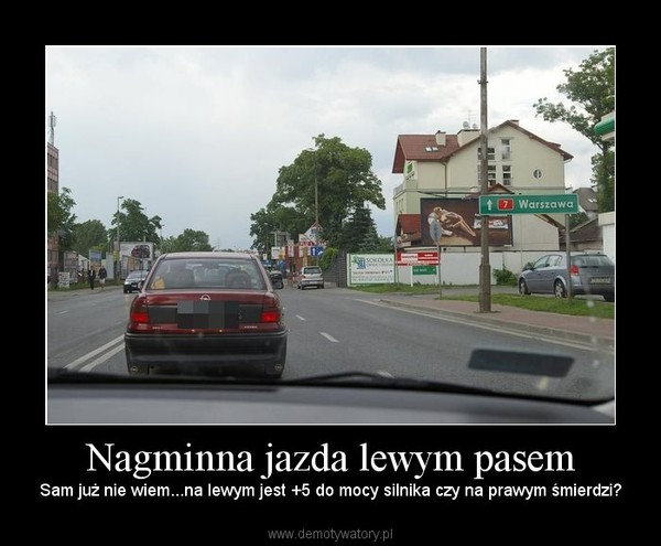 Nagminna jazda lewym pasem – Sam już nie wiem...na lewym jest +5 do mocy silnika czy na prawym śmierdzi?