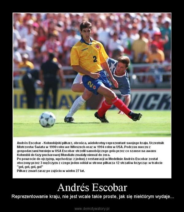 Andrés Escobar – Reprezentowanie kraju, nie jest wcale takie proste, jak się niektórym wydaje...